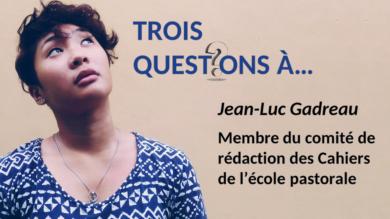 Trois questions à… Jean-Luc Gadreau pour les Cahiers de l'école pastorale