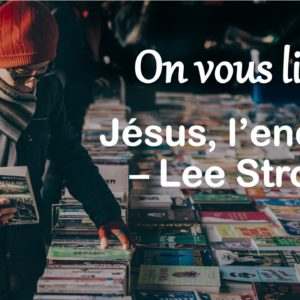 #OnVousLivre : Jésus, l'enquête, Lee Strobel